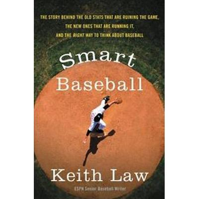 Smart Baseball: The Story Behind the Old STATS That Are Ruining the Game, the New Ones That Are Running It, and the Right Way to Think (Inbunden, 2017)