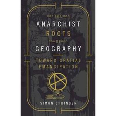 The Anarchist Roots of Geography (Pocket, 2016)