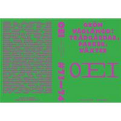 OEI # 73–74: Grön våglängd; trädgårdar, parker, växter (Tidskrift, 2016)