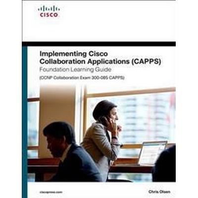 Implementing Cisco Collaboration Applications Capps Foundation Learning Guide (Inbunden, 2016)