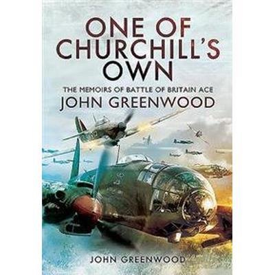 One of Churchill's Own: The Memoirs of Battle of Britain Ace John Greenwood (Inbunden, 2016)