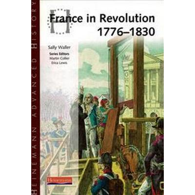 Heinemann Advanced History: France in Revolution 1776-1830 (Häftad, 2002)