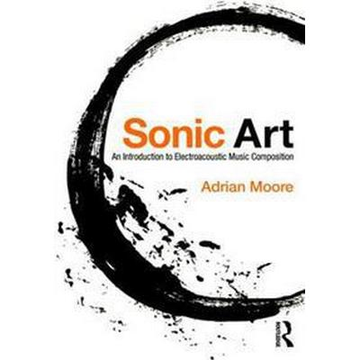 Sonic Art: An Introduction to Electroacoustic Music Composition (Häftad, 2016)