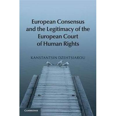 European Consensus and the Legitimacy of the European Court of Human Rights (Häftad, 2016)
