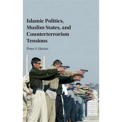Islamic politics, muslim states, and counterterrorism tensions (Inbunden, 2017)