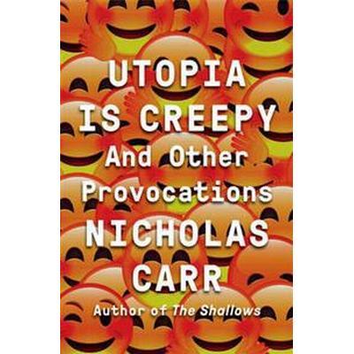 Utopia Is Creepy (Inbunden, 2016)