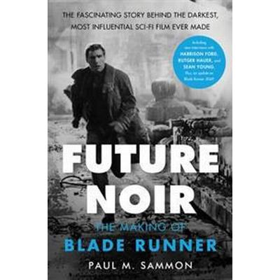 Future Noir Revised & Updated Edition: The Making of Blade Runner (Häftad, 2017)