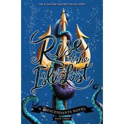 Rise of the Isle of the Lost: A Descendants Novel (Inbunden, 2017)