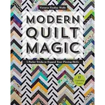 Modern Quilt Magic: 5 Parlor Tricks to Expand Your Piecing Skills - 17 Captivating Projects (Häftad, 2017)