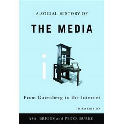 A Social History of the Media: From Gutenberg to the Internet (Inbunden, 2010)