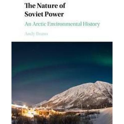 The Nature of Soviet Power: An Arctic Environmental History (Häftad, 2017)