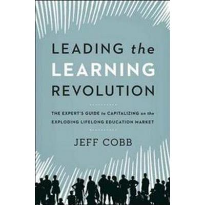 Leading the Learning Revolution (Inbunden, 2013)