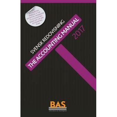 The Accounting Manual 2017: svensk redovisning (Häftad, 2017)