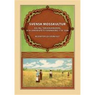 Svensk mosskultur: odling, torvanvändning och landskapets förändring 1750-2000 (Inbunden, 2010)