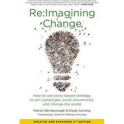 Re: imagining Change: How to Use Story-Based Strategy to Win Campaigns, Build Movements, and Change the World (Häftad, 2017)