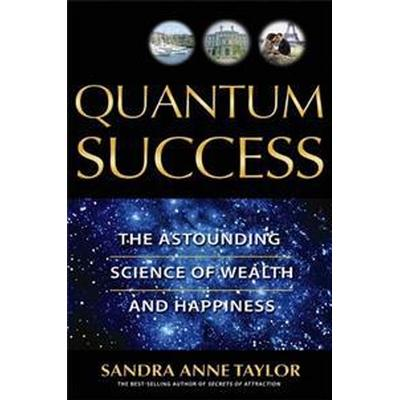 Quantum Success: The Astounding Science of Wealth and Happiness (Häftad, 2006)
