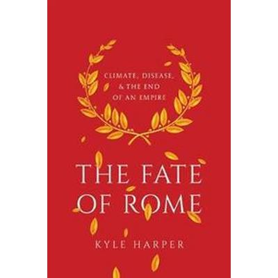 The Fate of Rome: Climate, Disease, and the End of an Empire (Inbunden, 2017)