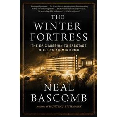 The Winter Fortress: The Epic Mission to Sabotage Hitler's Atomic Bomb (Häftad, 2017)