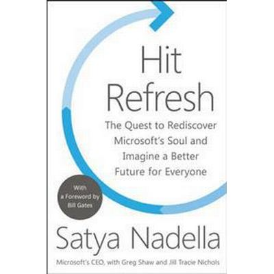 Hit Refresh: The Quest to Rediscover Microsoft's Soul and Imagine a Better Future for Everyone (Inbunden, 2017)