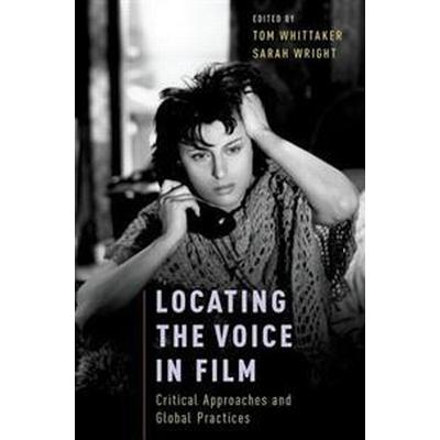 Locating the Voice in Film: Critical Approaches and Global Practices (Häftad, 2016)