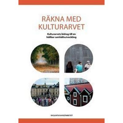 Räkna med kulturarvet: kulturarvets bidrag till en hållbar samhällsutveckling (Häftad, 2017)