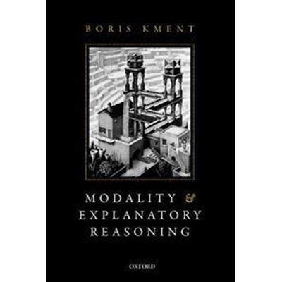 Modality and Explanatory Reasoning (Häftad, 2017)