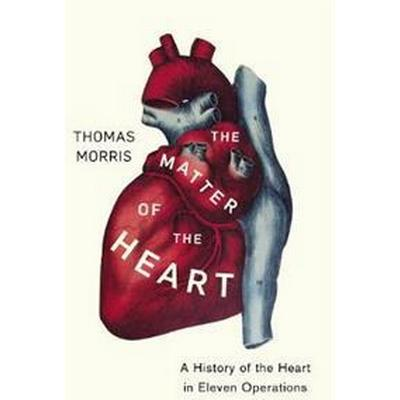 Matter of the heart - a history of the heart in eleven operations (Pocket, 2017)