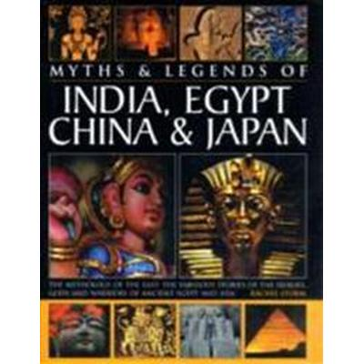 Myths & Legends of India, Egypt, China & Japan: The Mythology of the East: The Fabulous Stories of the Heroes, Gods and Warriors of Ancient Egypt and (Inbunden, 2008)