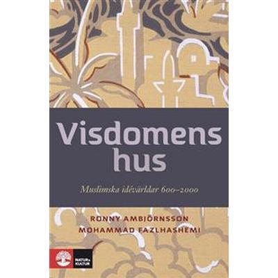 Visdomens hus: Muslimska idévärldar 600-2000 E-bok (E-bok, 2017)