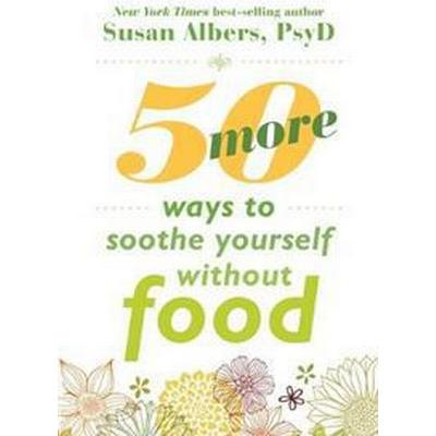 50 More Ways to Soothe Yourself Without Food (Pocket, 2015)