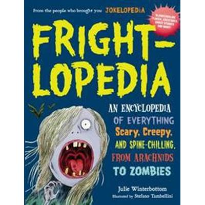 Frightlopedia: An Encyclopedia of Everything Scary, Creepy, and Spine-Chilling, from Arachnids to Zombies (Häftad, 2016)