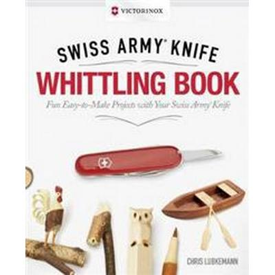 Victorinox Swiss Army Knife Whittling Book (Inbunden, 2017)