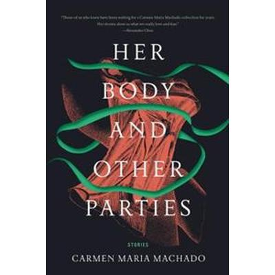Her Body and Other Parties: Stories (Häftad, 2017)