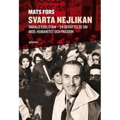 Svarta nejlikan: Harald Edelstam - en berättelse om mod, humanitet och passion (Inbunden, 2009)