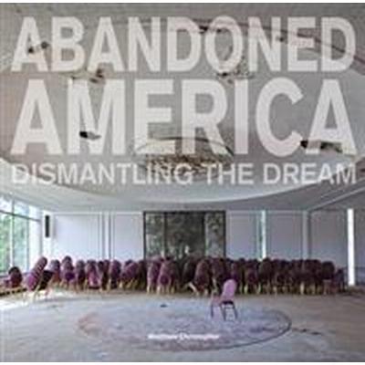 Abandoned America (Inbunden, 2016)