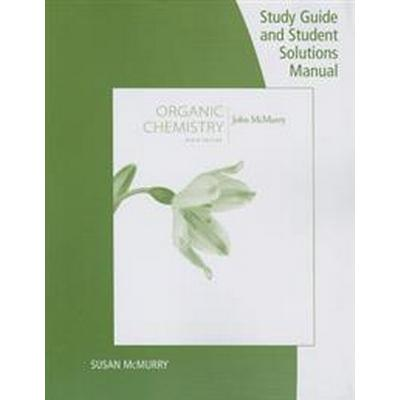 Study Guide with Student Solutions Manual for McMurry's Organic Chemistry, 9th (Häftad, 2015)