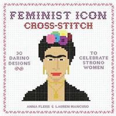 Feminist Icon Cross-Stitch (Inbunden, 2017)