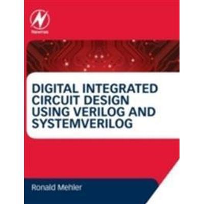 Digital Integrated Circuit Design Using Verilog and Systemverilog (Inbunden, 2014)