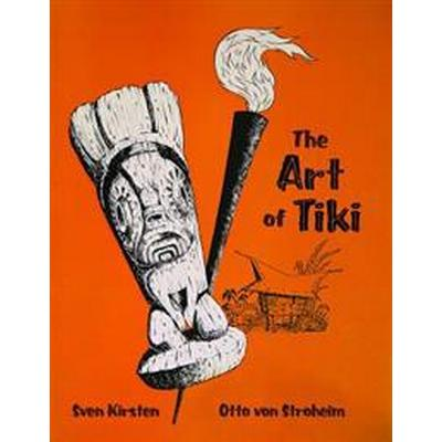 The Art Of Tiki (Inbunden, 2017)