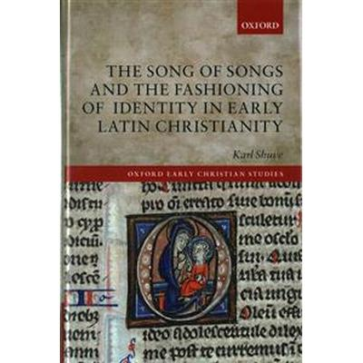 The Song of Songs and the Fashioning of Identity in Early Latin Christianity (Inbunden, 2016)