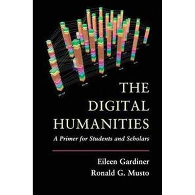 The Digital Humanities: A Primer for Students and Scholars (Häftad, 2015)