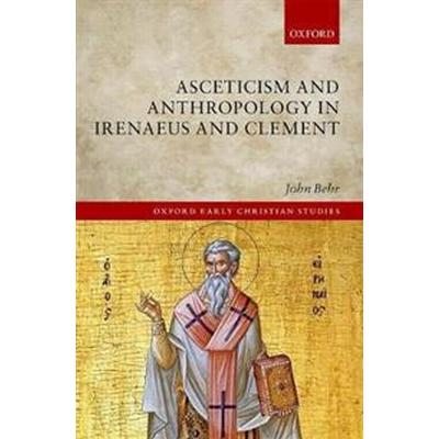 Asceticism and Anthropology in Irenaeus and Clement (Häftad, 2017)