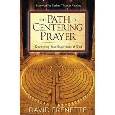The Path of Centering Prayer (Häftad, 2017)