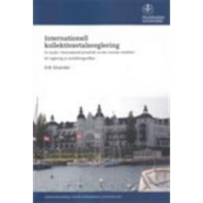 Internationell kollektivavtalsreglering – En studie i internationell privaträtt av den svenska modellen för reglering av anställningsvillkor (Häftad, 2017)
