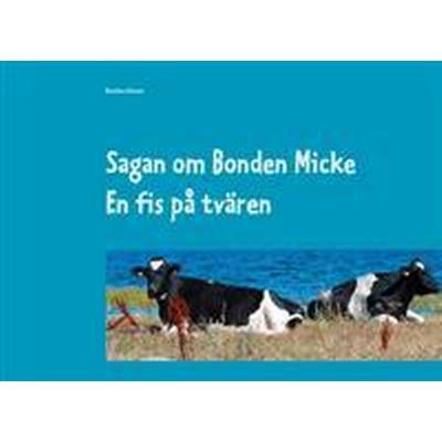 Sagan om Bonden Micke. En fis på tvären (Inbunden, 2017)