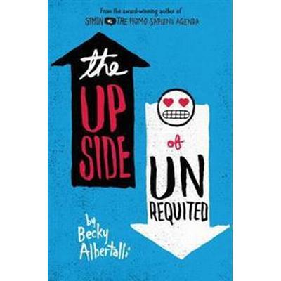 The Upside of Unrequited (Inbunden, 2017)