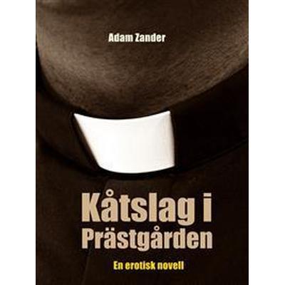 Kåtslag i Prästgården: En erotisk novell (E-bok, 2016)