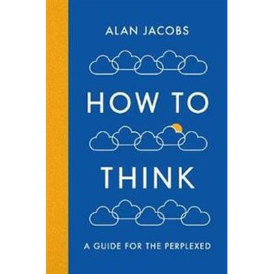 How to think - a guide for the perplexed (Inbunden, 2017)