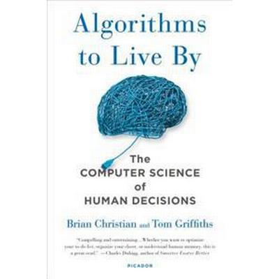 Algorithms to Live by: The Computer Science of Human Decisions (Häftad, 2017)