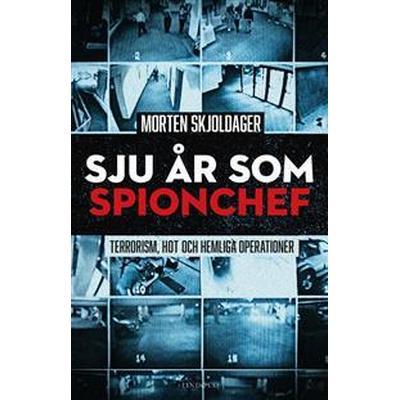 Sju år som spionchef – Terrorism, läckor och hemliga operationer (E-bok, 2017)